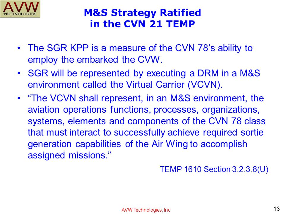 AVW Technologies, Inc M&S Strategy Ratified in the CVN 21 TEMP The SGR KPP is a measure of the CVN 78's ability to employ the embarked the CVW. SGR wi