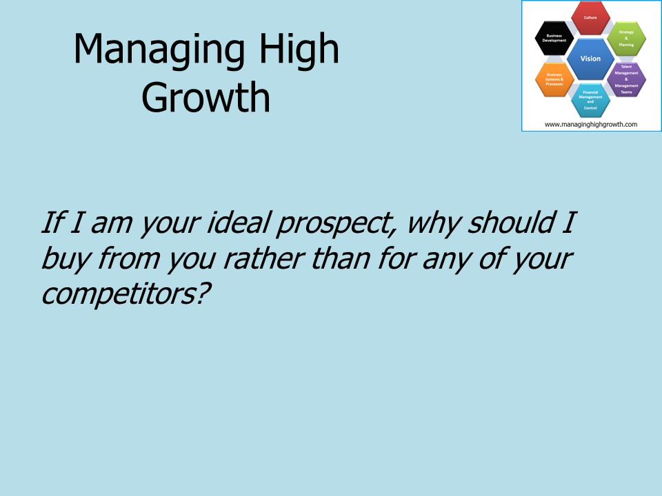 If I am your ideal prospect, why should I buy from you rather than for any of your competitors.