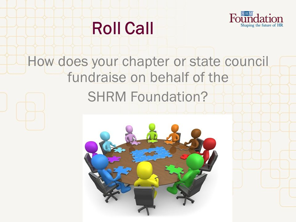 Roll Call How does your chapter or state council fundraise on behalf of the SHRM Foundation?