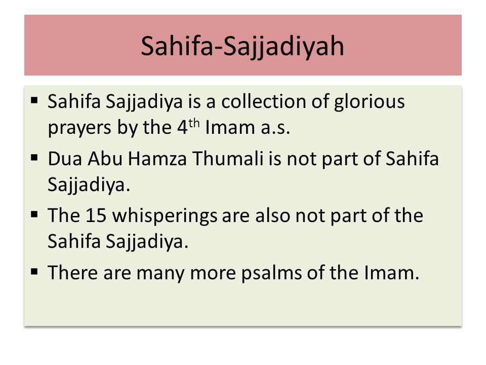 Sahifa-Sajjadiyah  Sahifa Sajjadiya is a collection of glorious prayers by the 4 th Imam a.s.  Dua Abu Hamza Thumali is not part of Sahifa Sajjadiya