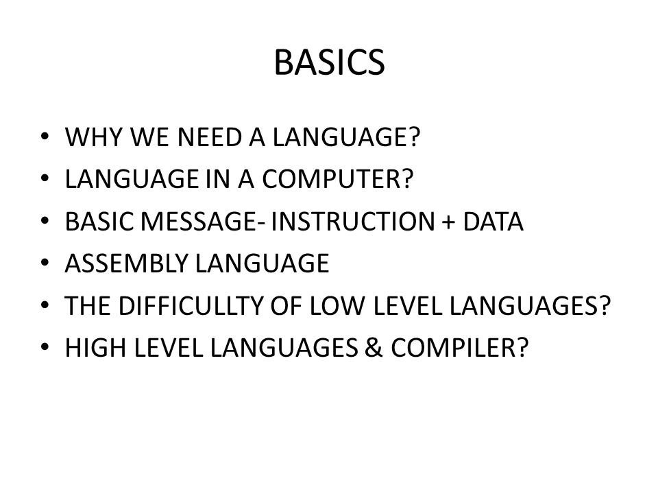 BASICS WHY WE NEED A LANGUAGE. LANGUAGE IN A COMPUTER.