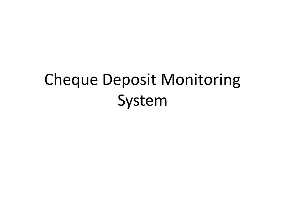 Cheque Deposit Monitoring System