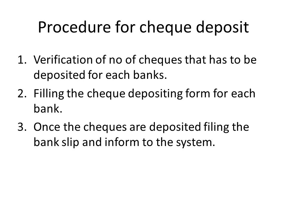 Procedure for cheque deposit 1.Verification of no of cheques that has to be deposited for each banks.