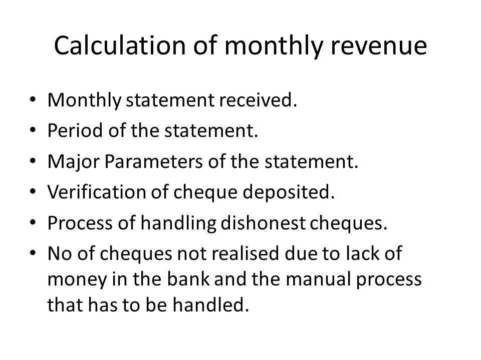 Calculation of monthly revenue Monthly statement received.