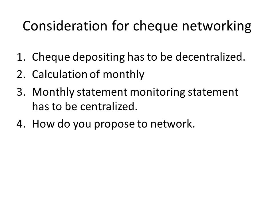 Consideration for cheque networking 1.Cheque depositing has to be decentralized.