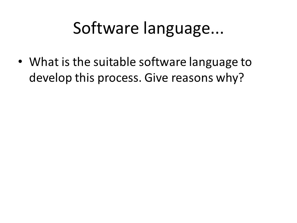 Software language... What is the suitable software language to develop this process.