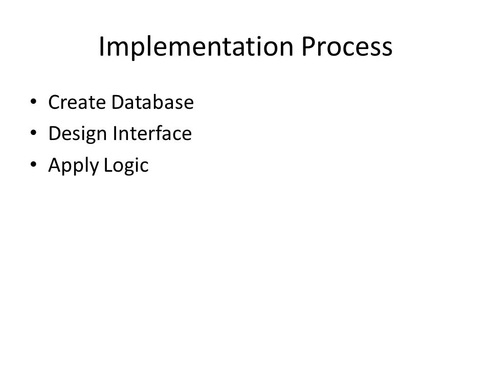 Implementation Process Create Database Design Interface Apply Logic