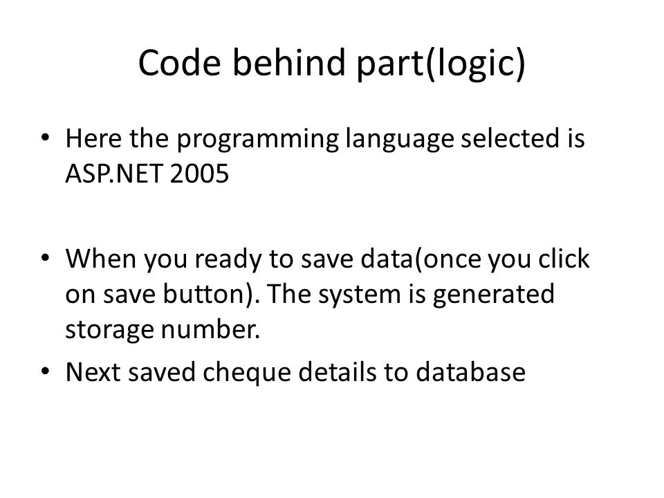 Code behind part(logic) Here the programming language selected is ASP.NET 2005 When you ready to save data(once you click on save button).