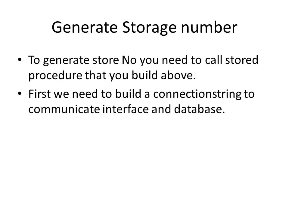 Generate Storage number To generate store No you need to call stored procedure that you build above.