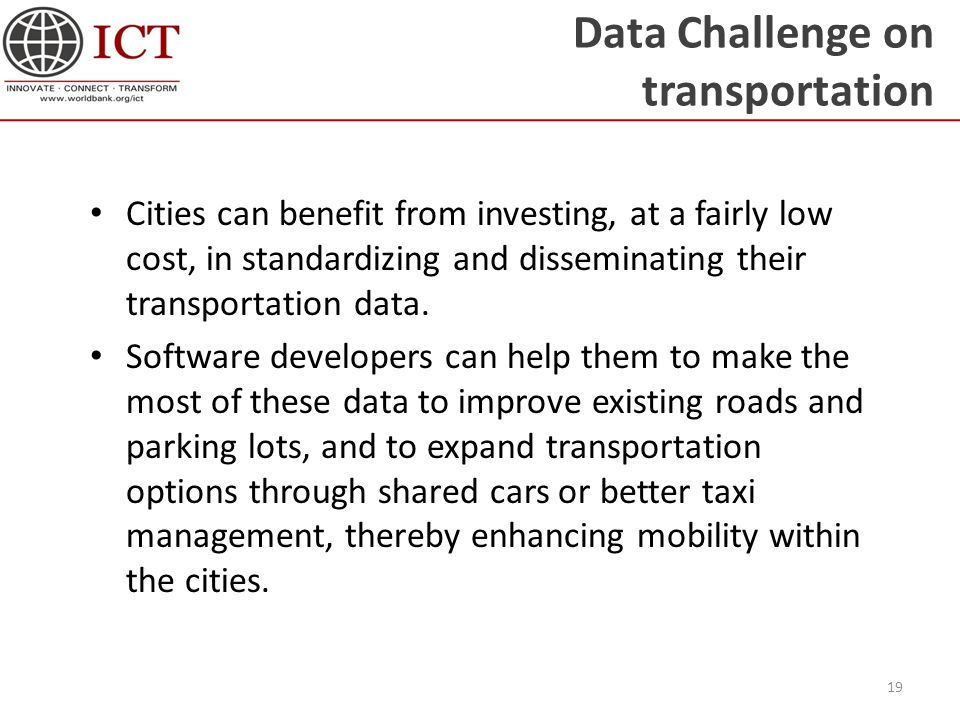 Data Challenge on transportation Cities can benefit from investing, at a fairly low cost, in standardizing and disseminating their transportation data.
