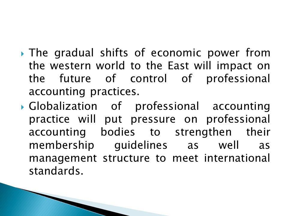  The gradual shifts of economic power from the western world to the East will impact on the future of control of professional accounting practices.