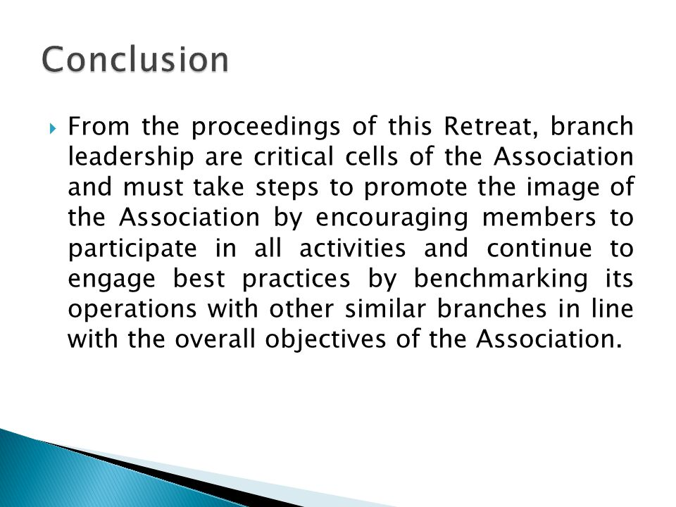  From the proceedings of this Retreat, branch leadership are critical cells of the Association and must take steps to promote the image of the Association by encouraging members to participate in all activities and continue to engage best practices by benchmarking its operations with other similar branches in line with the overall objectives of the Association.