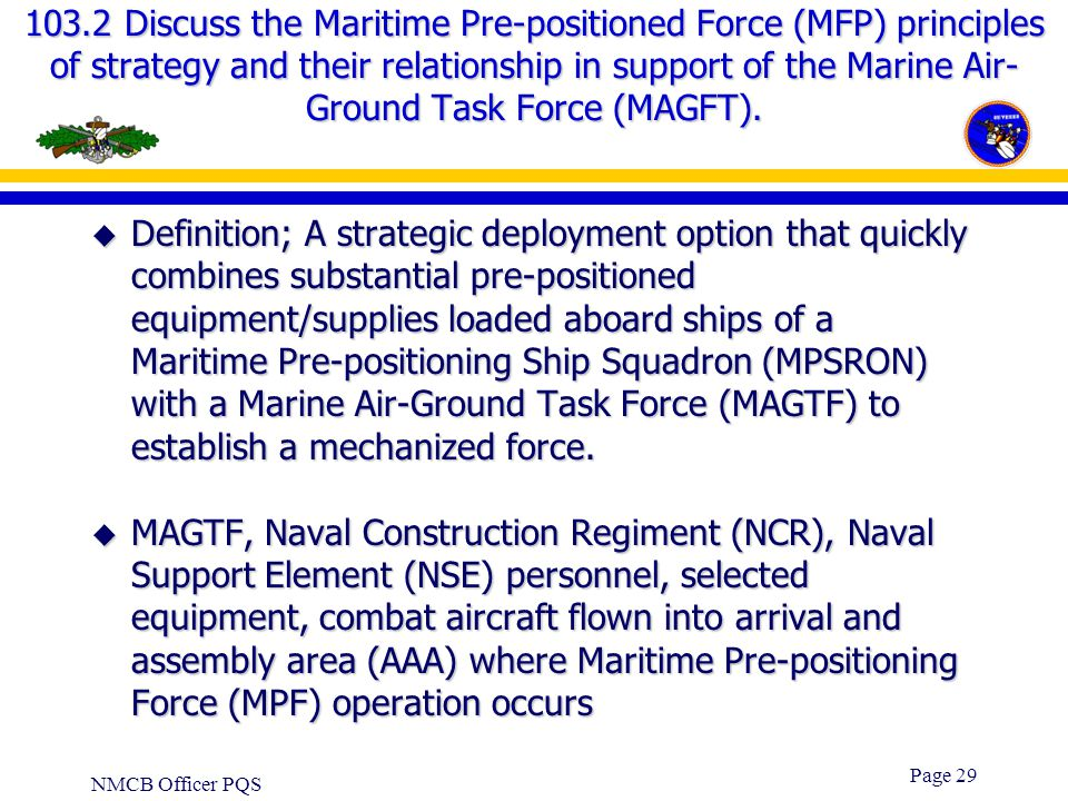 NMCB Officer PQS Page 28 103.1 Discuss the Pre-positioned War Reserve Management System (PWRMS) and how it is utilized within the Naval Construction F