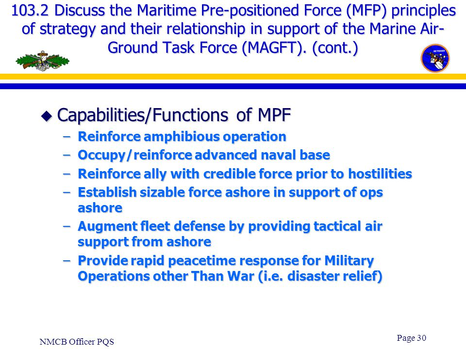NMCB Officer PQS Page 29 103.2 Discuss the Maritime Pre-positioned Force (MFP) principles of strategy and their relationship in support of the Marine