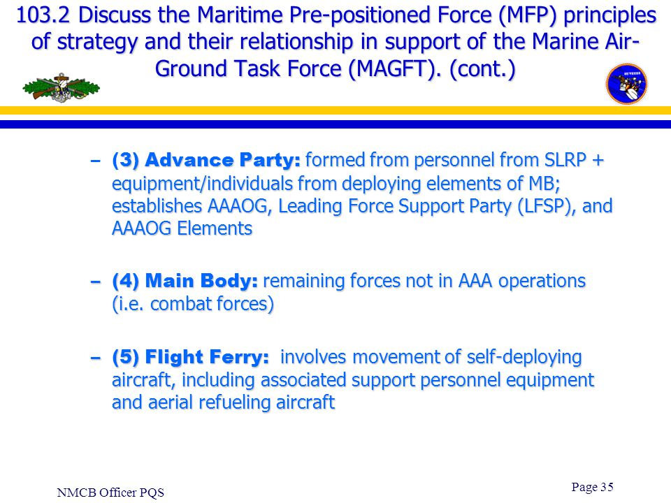 NMCB Officer PQS Page 34 103.2 Discuss the Maritime Pre-positioned Force (MFP) principles of strategy and their relationship in support of the Marine