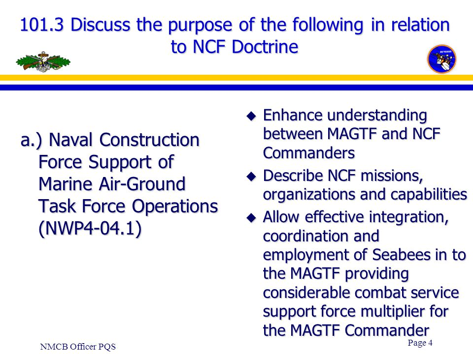 NMCB Officer PQS Page 3 101.2 Discuss the Naval Construction Force (NCF) Officer's Role in support of a Joint Task Force (JTF) u Provide direct engine