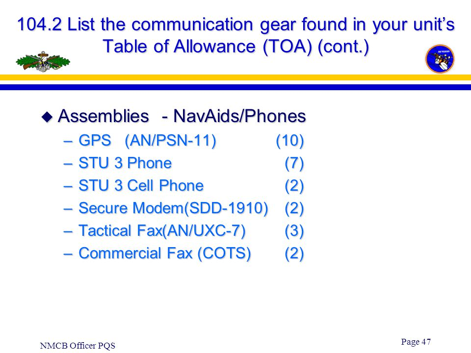 NMCB Officer PQS Page 46 104.2 List the communication gear found in your unit's Table of Allowance (TOA)  P-25 section 015 –Air Echelon Communication