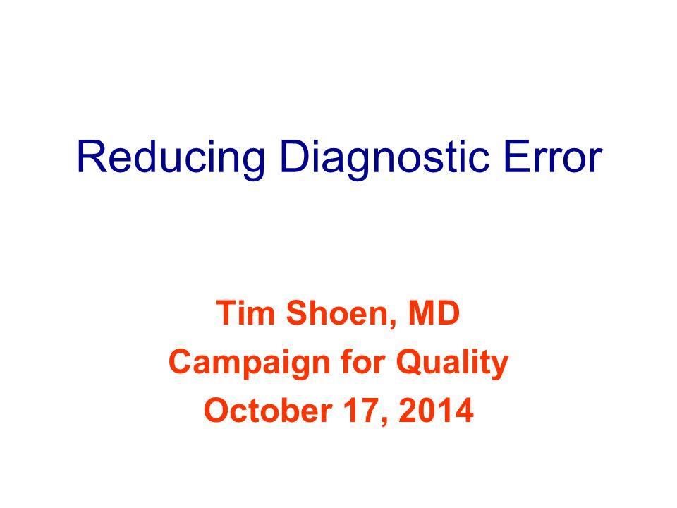 Questions? Tim Shoen, MD shoen7754@aol.com Subject: Dx Error