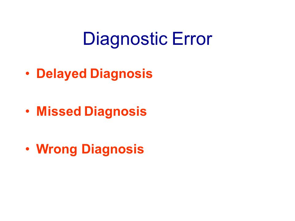 Diagnostic Error Delayed Diagnosis Missed Diagnosis Wrong Diagnosis