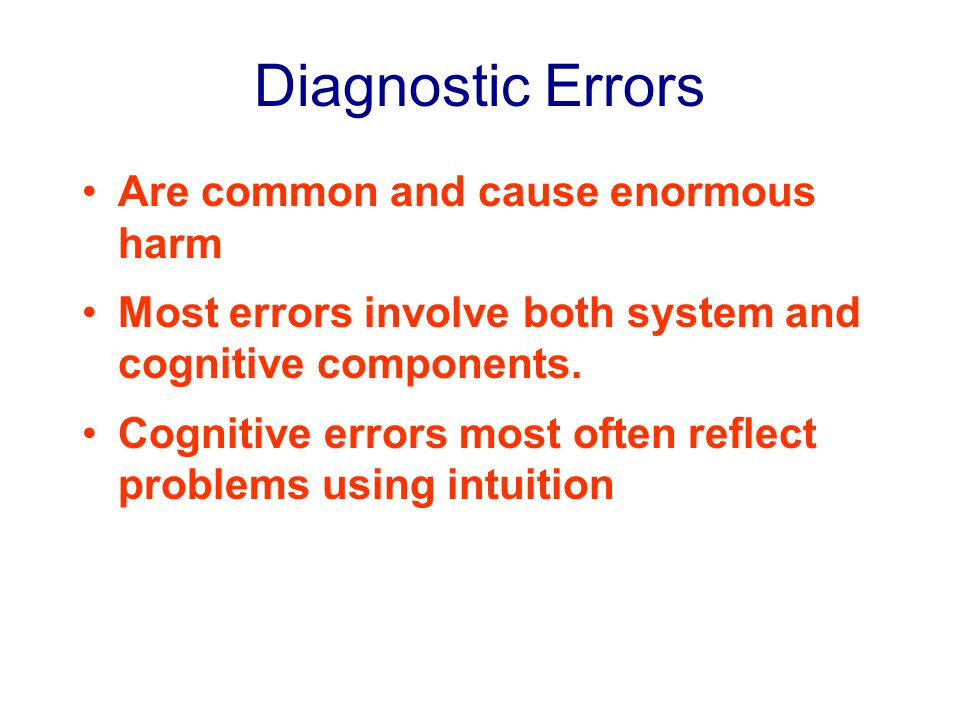 Diagnostic Errors Are common and cause enormous harm Most errors involve both system and cognitive components.