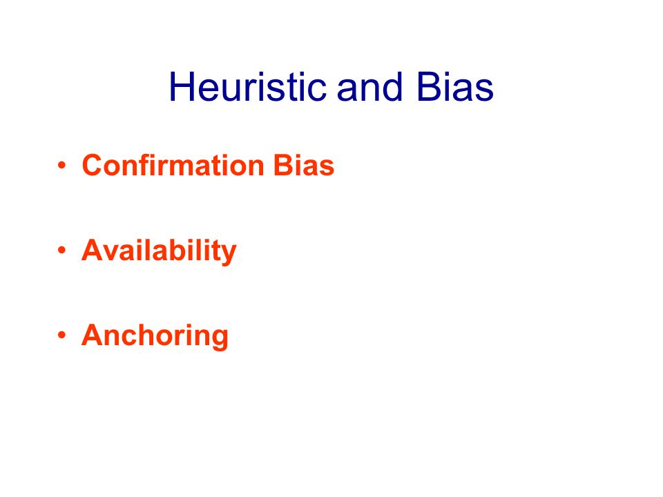 Heuristic and Bias Confirmation Bias Availability Anchoring