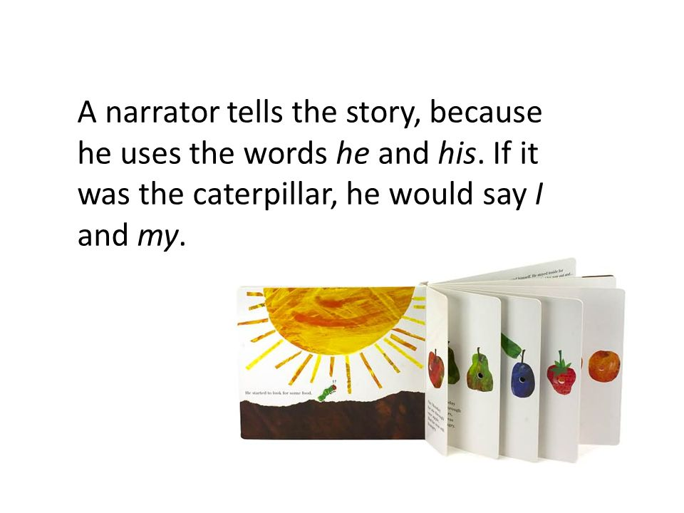A narrator tells the story, because he uses the words he and his.