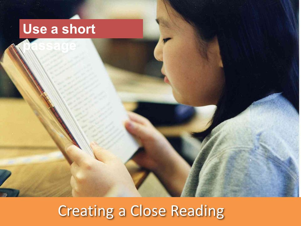 Creating a Close Reading Use a short passage Re-reading