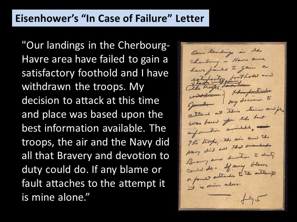 Our landings in the Cherbourg- Havre area have failed to gain a satisfactory foothold and I have withdrawn the troops.