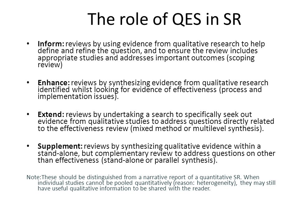 The role of QES in SR Inform: reviews by using evidence from qualitative research to help define and refine the question, and to ensure the review inc