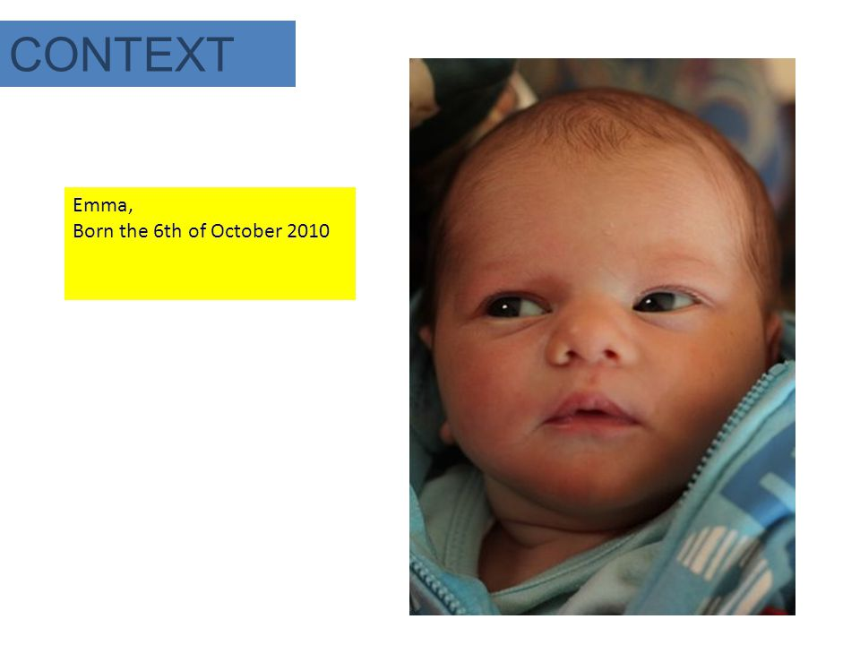 CONTEXT Emma, Born the 6th of October 2010