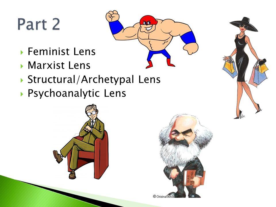  Feminist Lens  Marxist Lens  Structural/Archetypal Lens  Psychoanalytic Lens