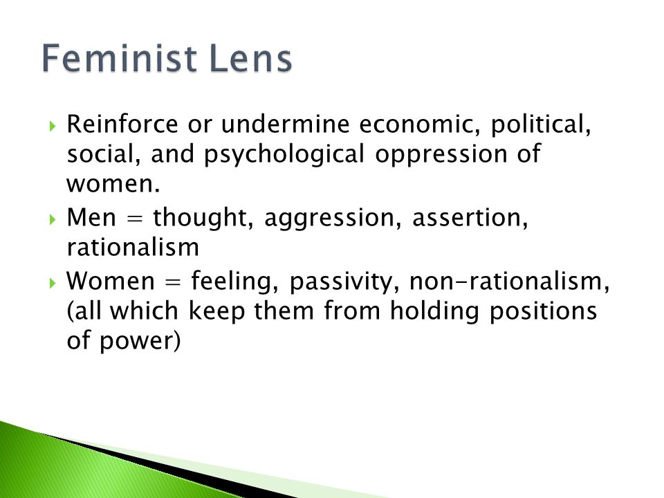  Reinforce or undermine economic, political, social, and psychological oppression of women.