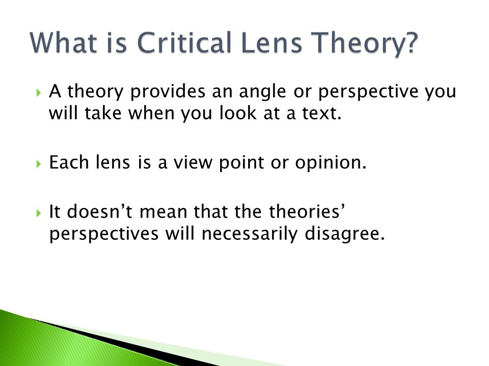  A theory provides an angle or perspective you will take when you look at a text.