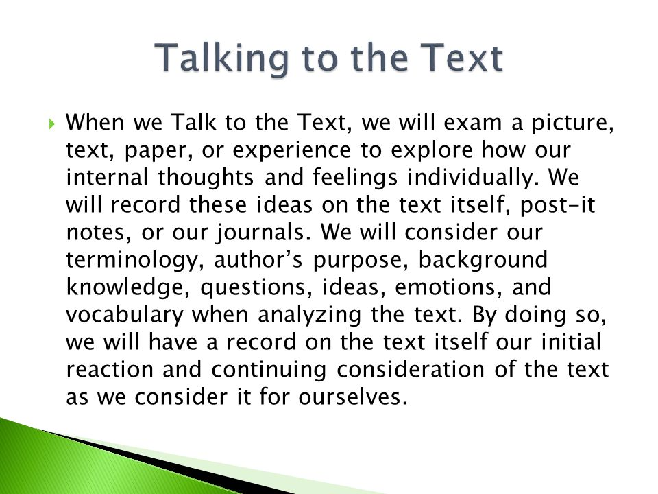  When we Talk to the Text, we will exam a picture, text, paper, or experience to explore how our internal thoughts and feelings individually.