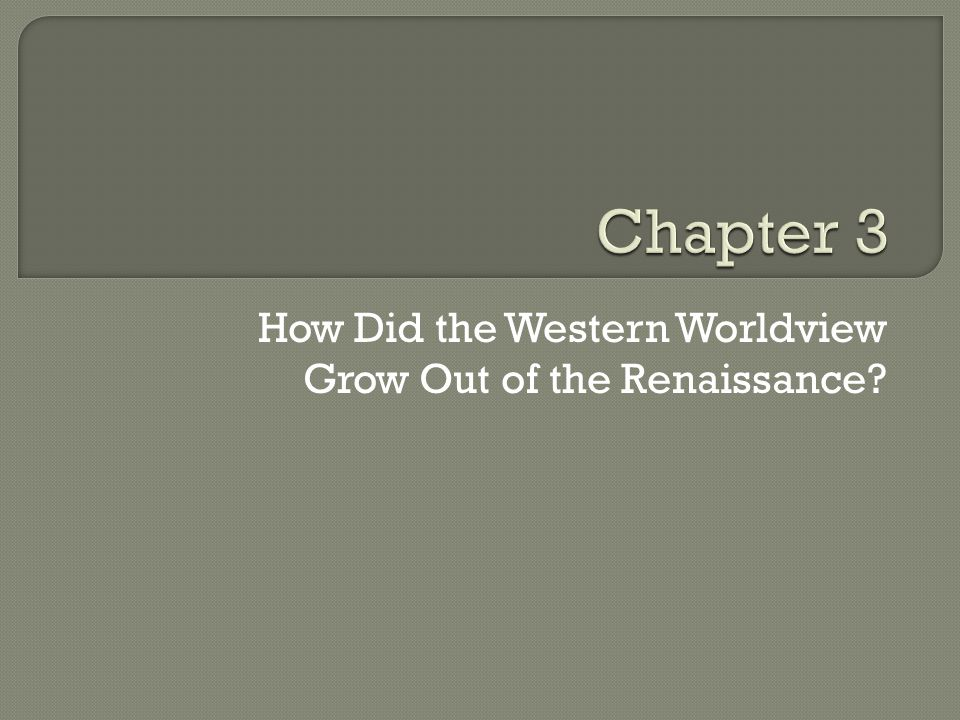 How Did the Western Worldview Grow Out of the Renaissance?