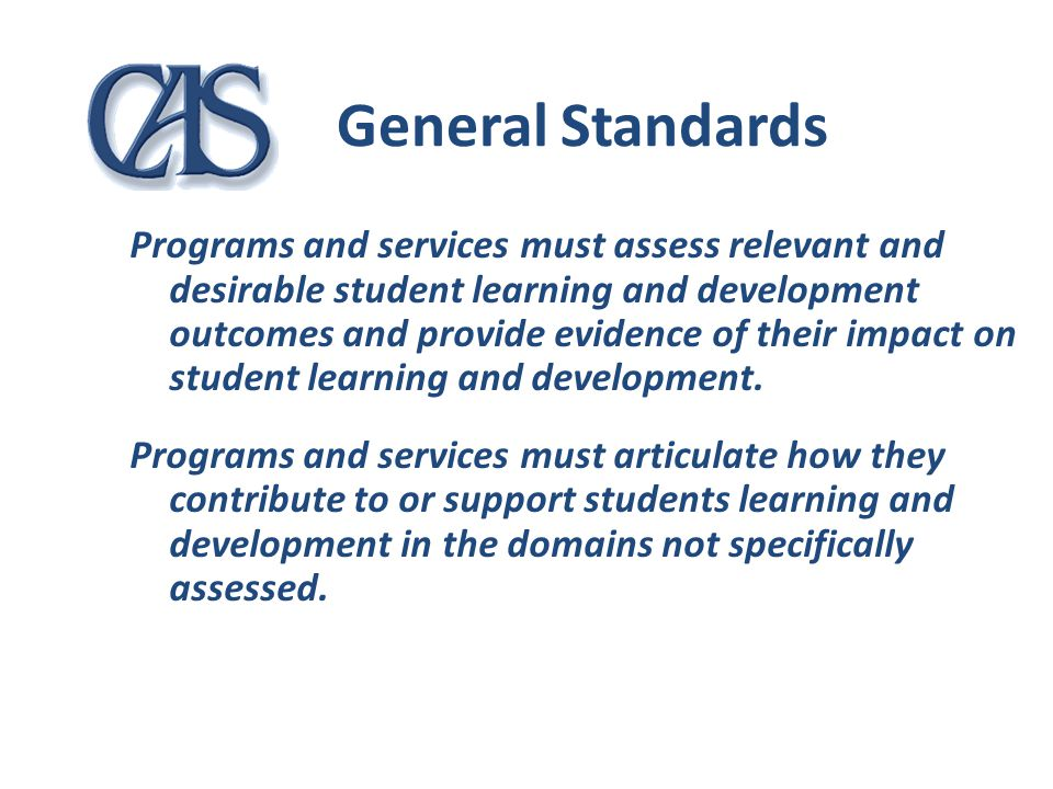 General Standards Programs and services must assess relevant and desirable student learning and development outcomes and provide evidence of their imp