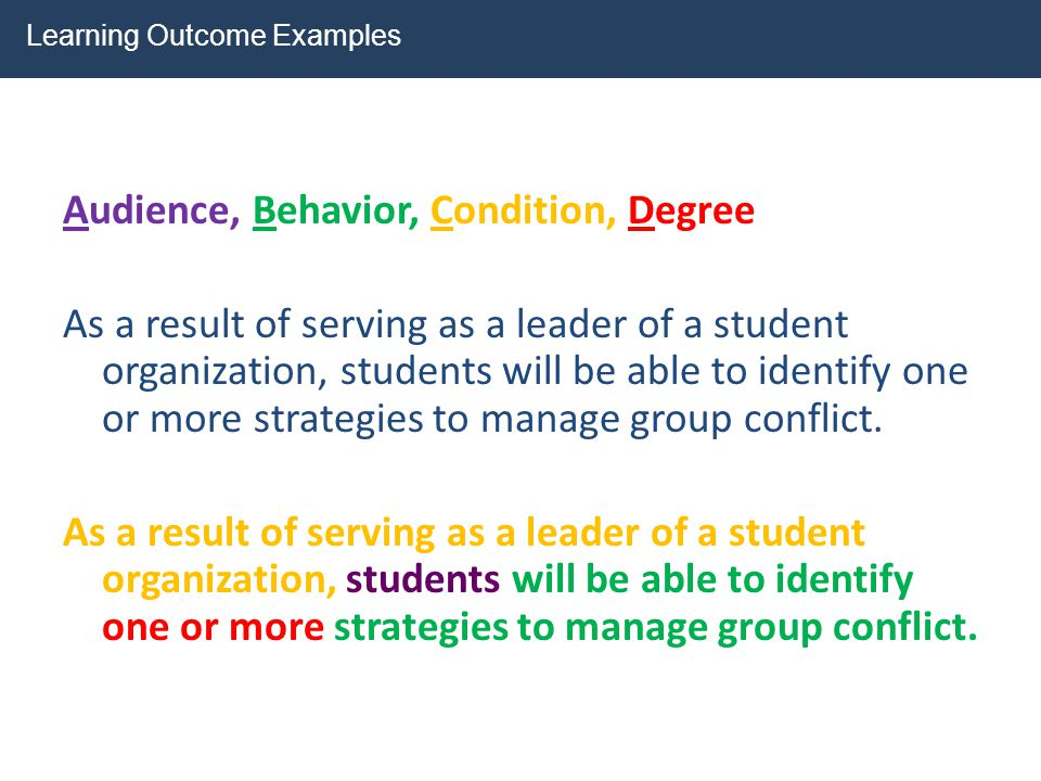 Audience, Behavior, Condition, Degree As a result of serving as a leader of a student organization, students will be able to identify one or more stra