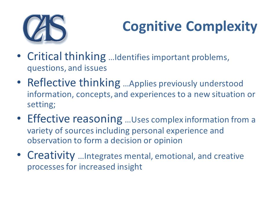 Cognitive Complexity Critical thinking …Identifies important problems, questions, and issues Reflective thinking …Applies previously understood inform