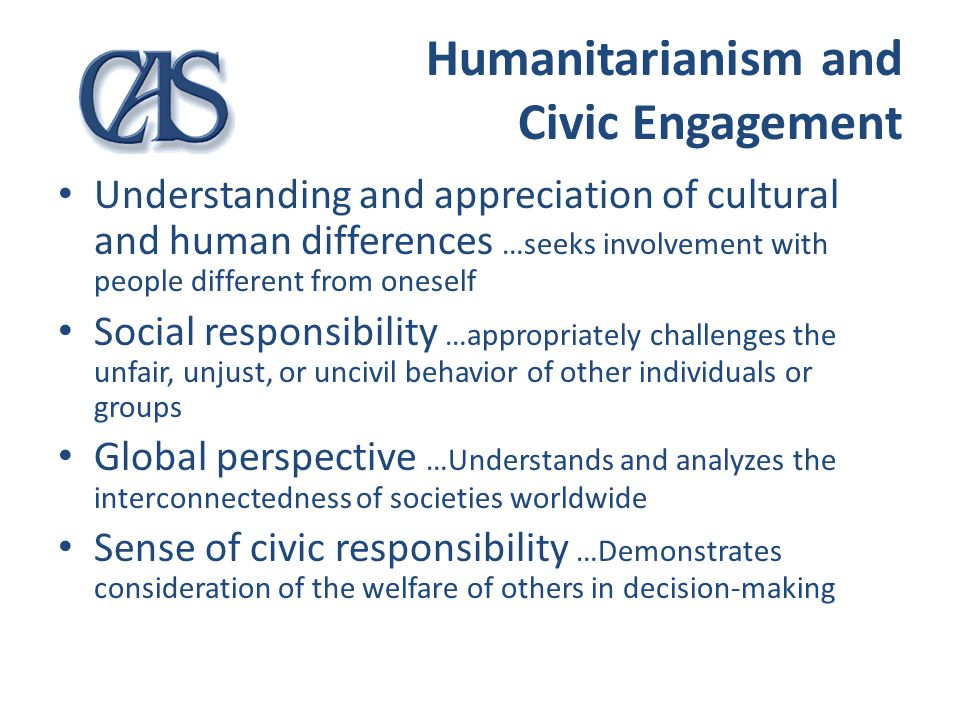 Humanitarianism and Civic Engagement Understanding and appreciation of cultural and human differences …seeks involvement with people different from on