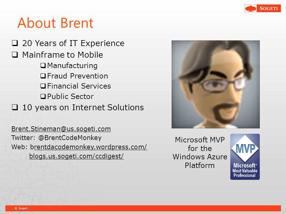 © Sogeti About Brent  20 Years of IT Experience  Mainframe to Mobile  Manufacturing  Fraud Prevention  Financial Services  Public Sector  10 ye