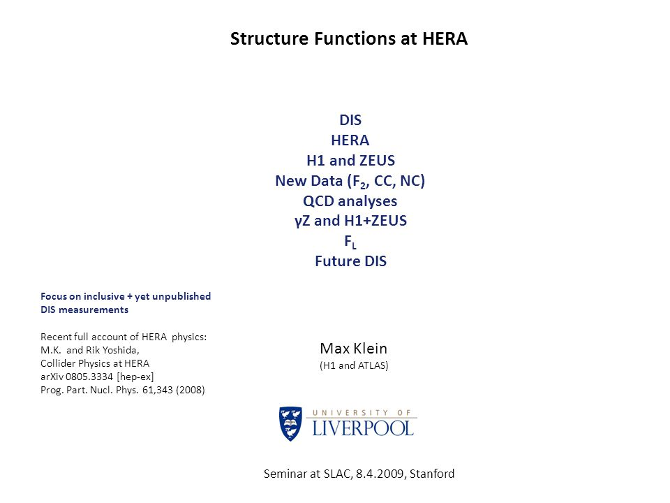 Structure Functions at HERA DIS HERA H1 and ZEUS New Data (F 2, CC, NC) QCD analyses γZ and H1+ZEUS F L Future DIS Max Klein (H1 and ATLAS) Seminar at