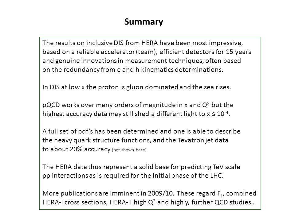 Summary The results on inclusive DIS from HERA have been most impressive, based on a reliable accelerator (team), efficient detectors for 15 years and