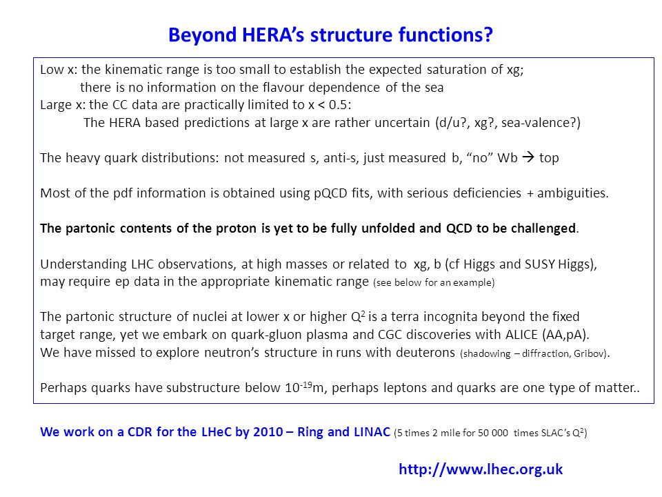 Beyond HERA's structure functions? Low x: the kinematic range is too small to establish the expected saturation of xg; there is no information on the