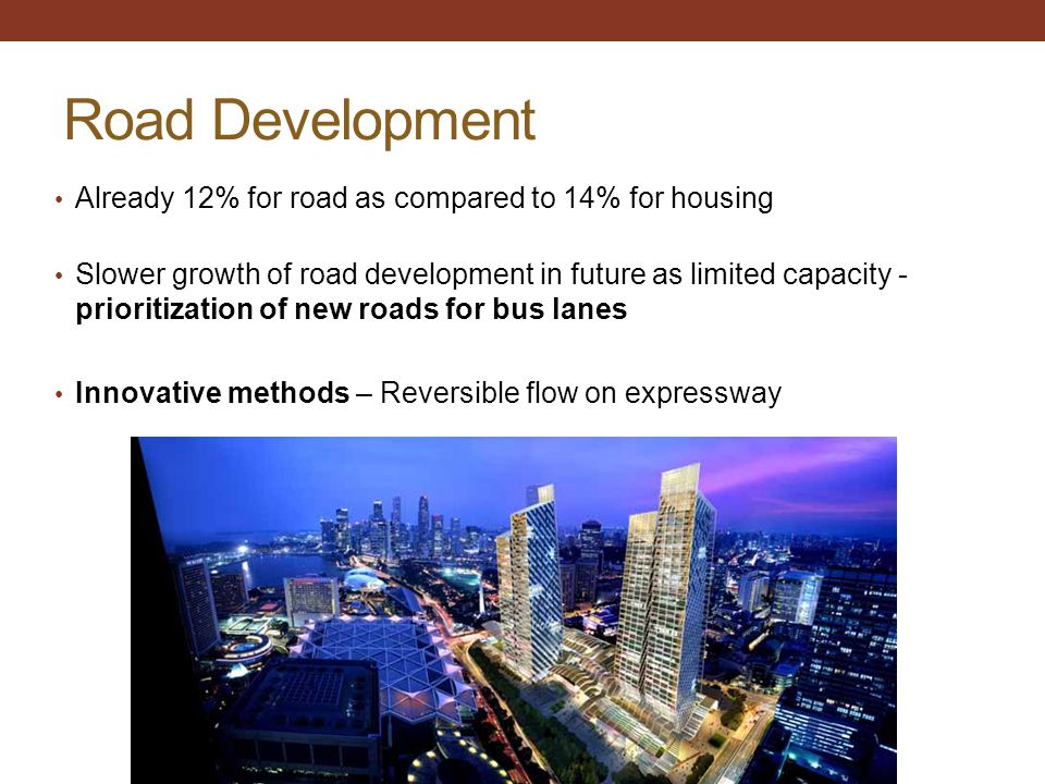 Road Development Already 12% for road as compared to 14% for housing Slower growth of road development in future as limited capacity - prioritization