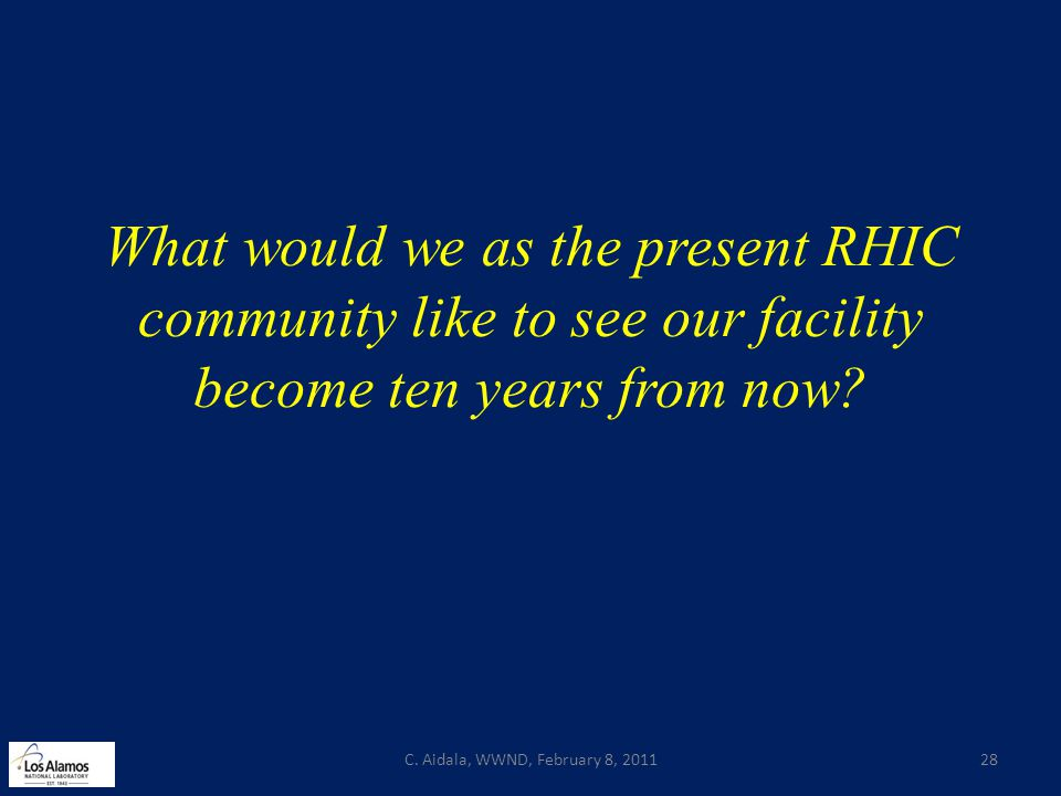What would we as the present RHIC community like to see our facility become ten years from now? C. Aidala, WWND, February 8, 201128