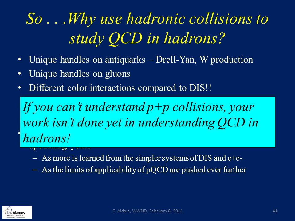 So...Why use hadronic collisions to study QCD in hadrons? Unique handles on antiquarks – Drell-Yan, W production Unique handles on gluons Different co