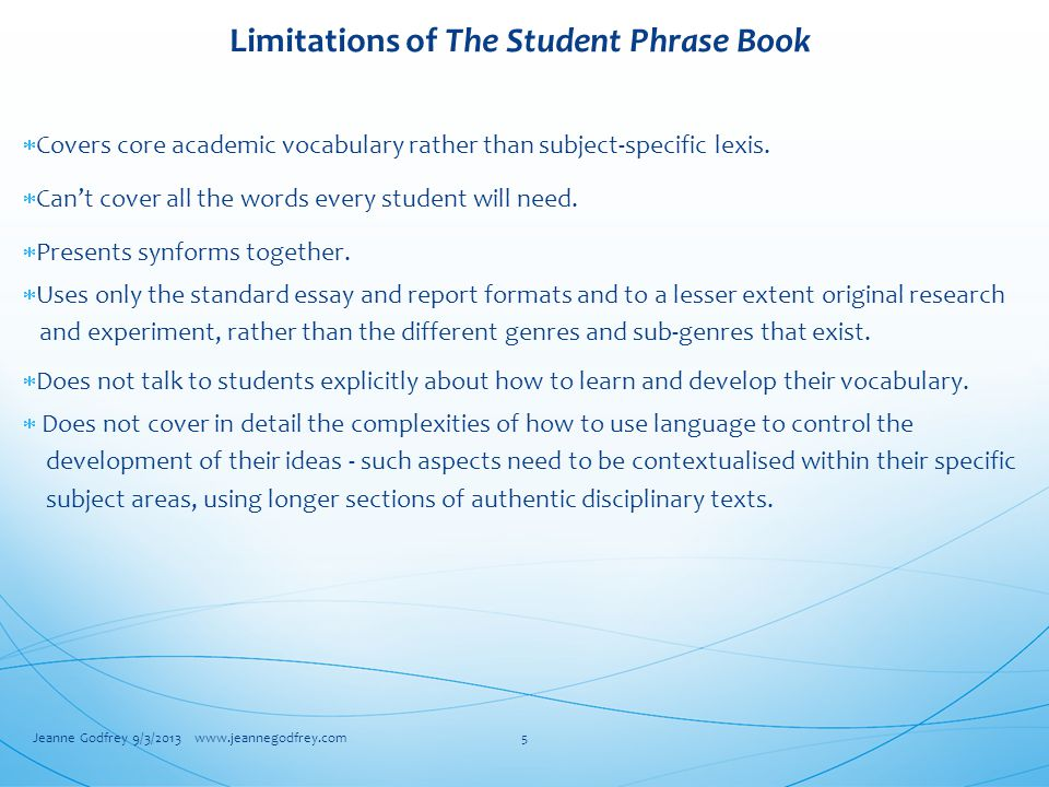 Limitations of The Student Phrase Book  Covers core academic vocabulary rather than subject-specific lexis.