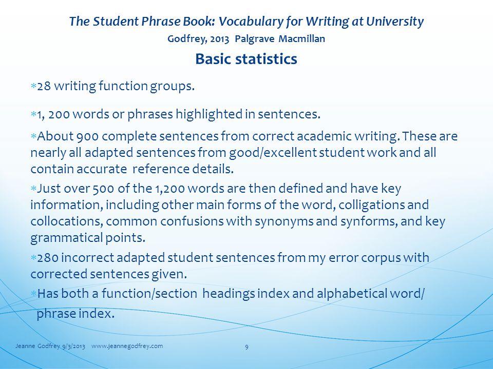 The Student Phrase Book: Vocabulary for Writing at University Godfrey, 2013 Palgrave Macmillan Basic statistics  28 writing function groups.