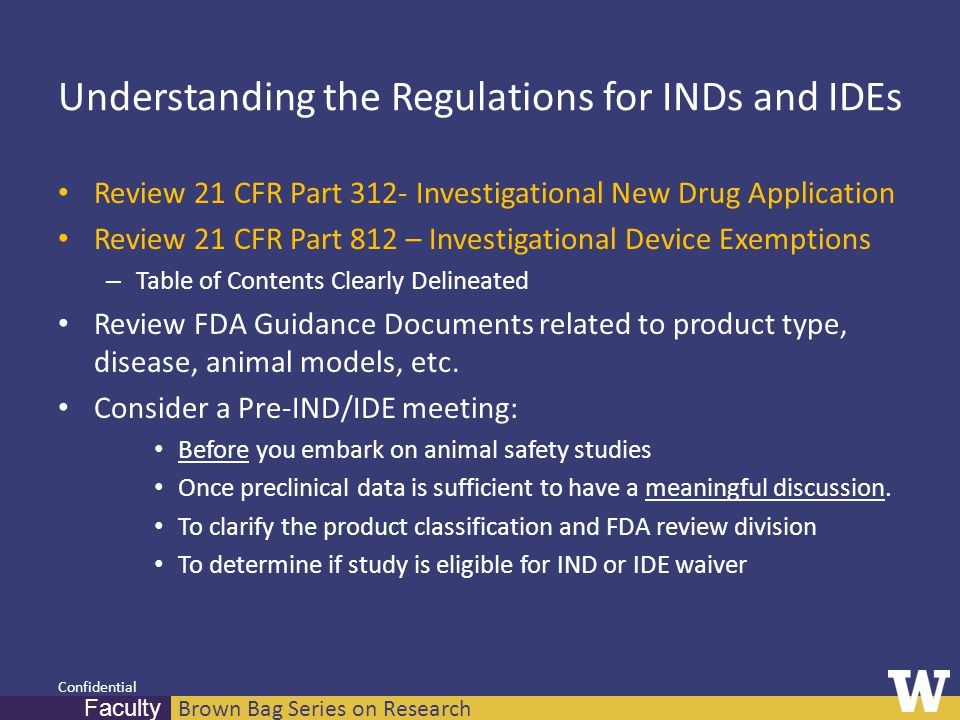 Brown Bag Series on Research Faculty Confidential Understanding the Regulations for INDs and IDEs Review 21 CFR Part 312- Investigational New Drug App