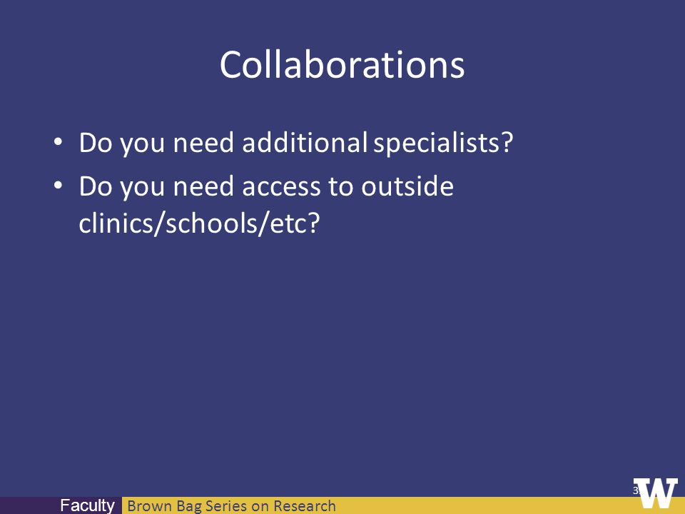 Brown Bag Series on Research Faculty Collaborations Do you need additional specialists? Do you need access to outside clinics/schools/etc? 39